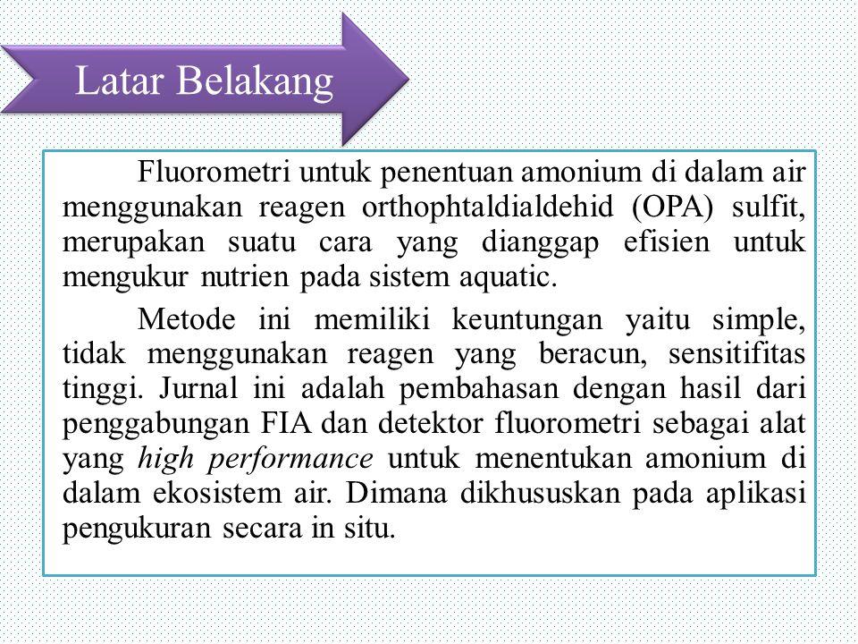 Fluorometri untuk penentuan amonium di dalam air menggunakan reagen orthophtaldialdehid (OPA) sulfit, merupakan suatu cara yang dianggap efisien untuk mengukur nutrien pada sistem aquatic.