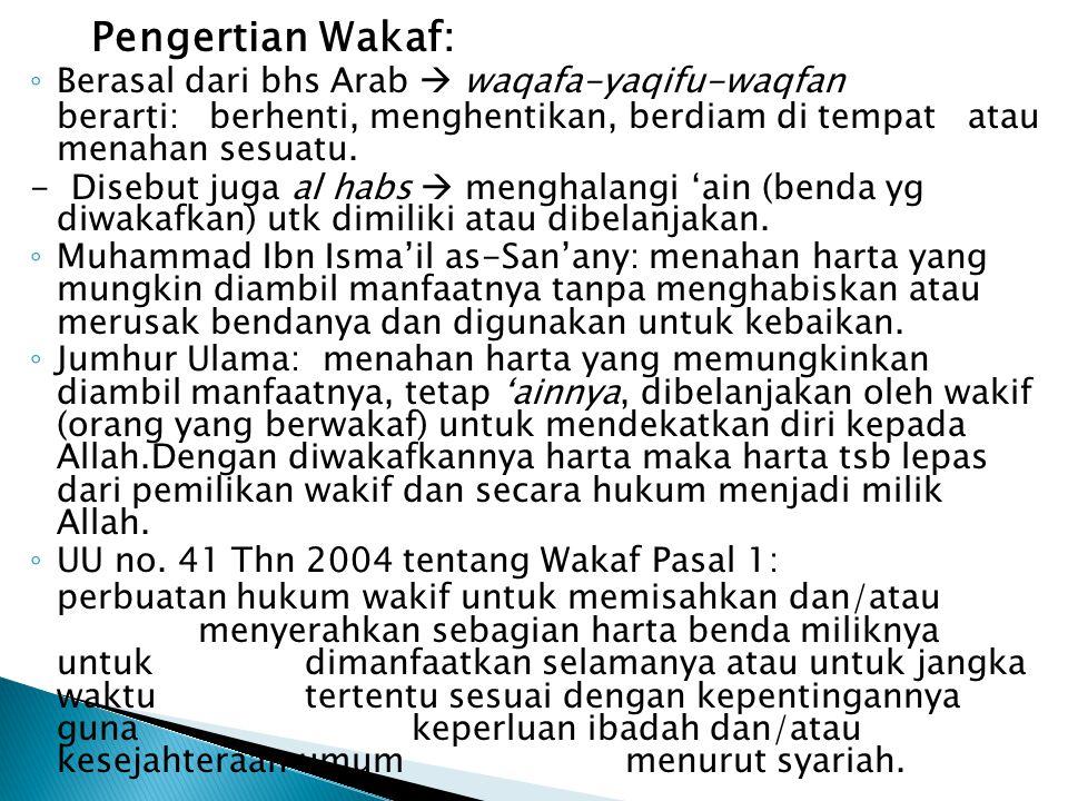 Pengertian Wakaf: ◦ Berasal dari bhs Arab  waqafa-yaqifu-waqfan berarti: berhenti, menghentikan, berdiam di tempat atau menahan sesuatu. - Disebut ju
