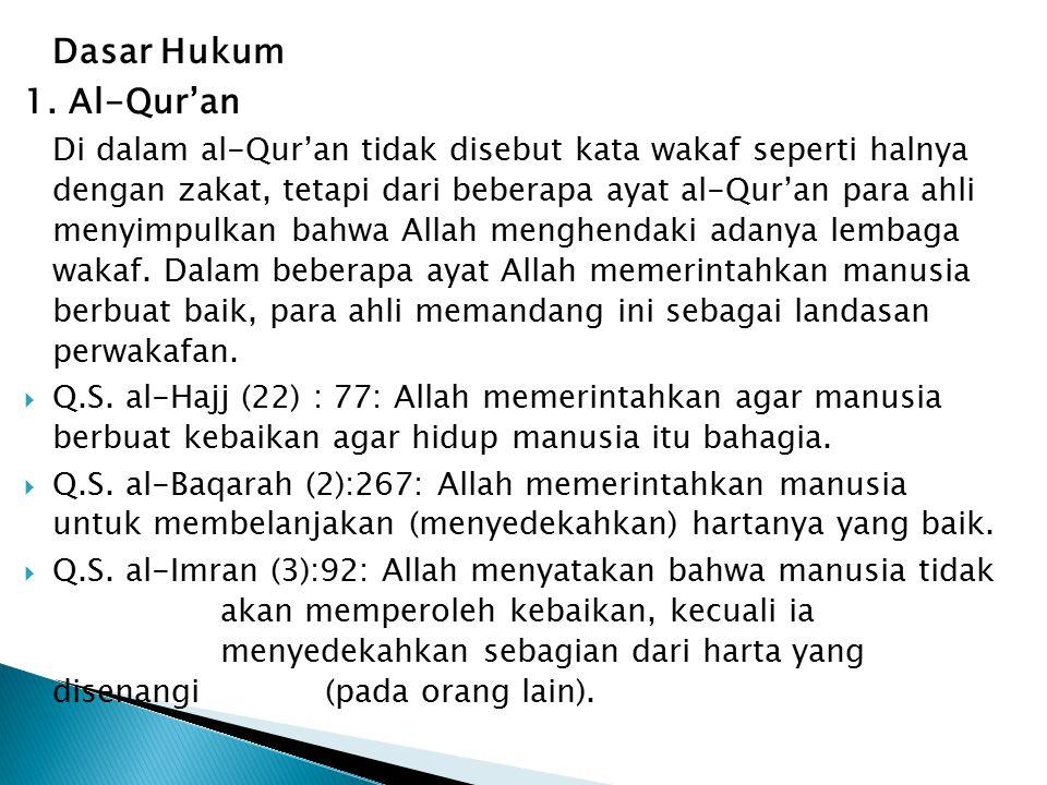 Dasar Hukum 1. Al-Qur'an Di dalam al-Qur'an tidak disebut kata wakaf seperti halnya dengan zakat, tetapi dari beberapa ayat al-Qur'an para ahli menyim