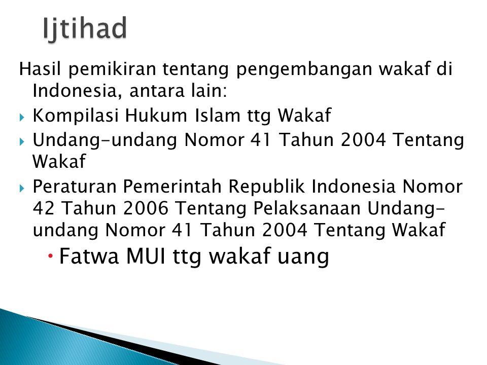 Hasil pemikiran tentang pengembangan wakaf di Indonesia, antara lain:  Kompilasi Hukum Islam ttg Wakaf  Undang-undang Nomor 41 Tahun 2004 Tentang Wa