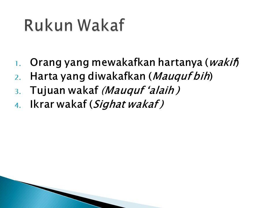1. Orang yang mewakafkan hartanya (wakif) 2. Harta yang diwakafkan (Mauquf bih) 3. Tujuan wakaf (Mauquf 'alaih ) 4. Ikrar wakaf (Sighat wakaf )
