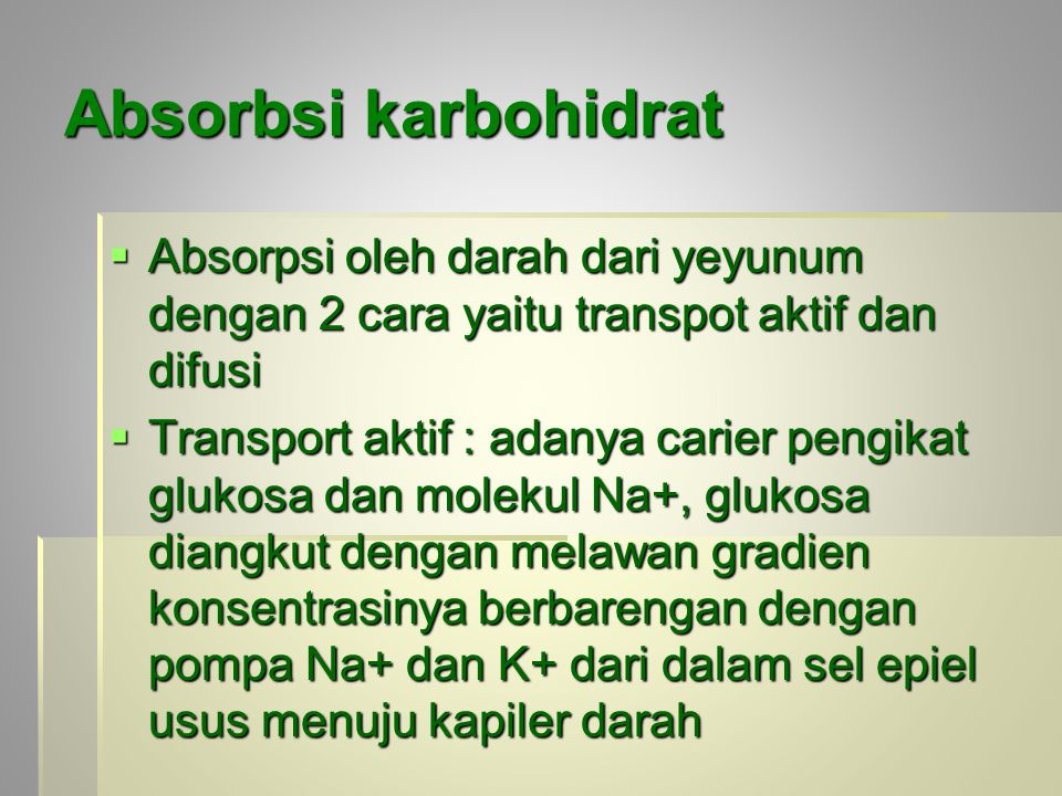 Absorbsi karbohidrat  Absorpsi oleh darah dari yeyunum dengan 2 cara yaitu transpot aktif dan difusi  Transport aktif : adanya carier pengikat gluko