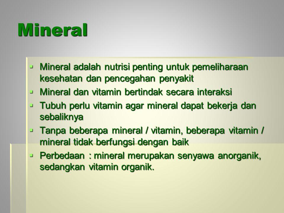Mineral  Mineral adalah nutrisi penting untuk pemeliharaan kesehatan dan pencegahan penyakit  Mineral dan vitamin bertindak secara interaksi  Tubuh