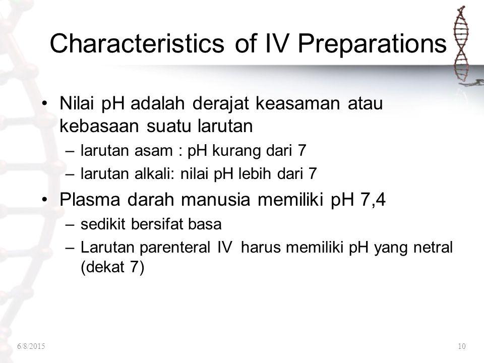 Characteristics of IV Preparations Nilai pH adalah derajat keasaman atau kebasaan suatu larutan –larutan asam : pH kurang dari 7 –larutan alkali: nila