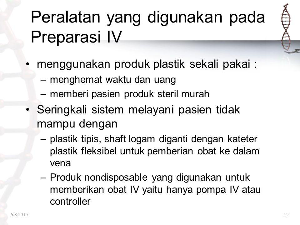 Peralatan yang digunakan pada Preparasi IV menggunakan produk plastik sekali pakai : –menghemat waktu dan uang –memberi pasien produk steril murah Ser