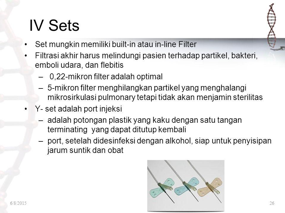 IV Sets Set mungkin memiliki built-in atau in-line Filter Filtrasi akhir harus melindungi pasien terhadap partikel, bakteri, emboli udara, dan flebiti