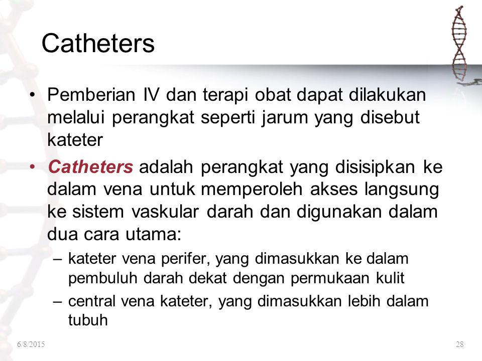 Catheters Pemberian IV dan terapi obat dapat dilakukan melalui perangkat seperti jarum yang disebut kateter Catheters adalah perangkat yang disisipkan