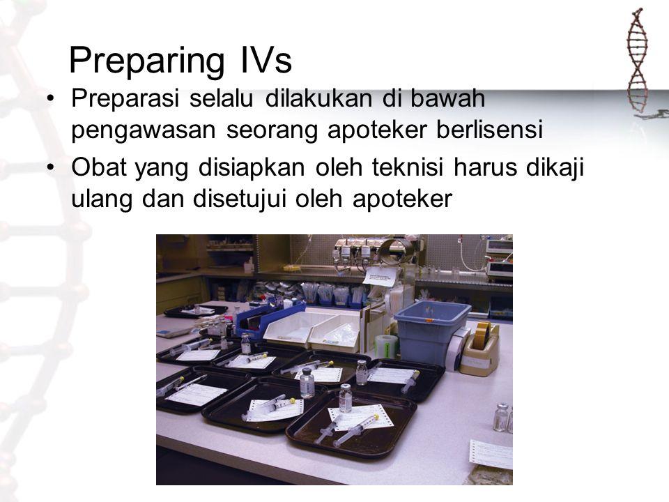 Preparing IVs Preparasi selalu dilakukan di bawah pengawasan seorang apoteker berlisensi Obat yang disiapkan oleh teknisi harus dikaji ulang dan diset