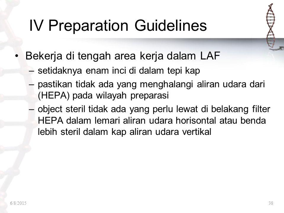 IV Preparation Guidelines Bekerja di tengah area kerja dalam LAF –setidaknya enam inci di dalam tepi kap –pastikan tidak ada yang menghalangi aliran u