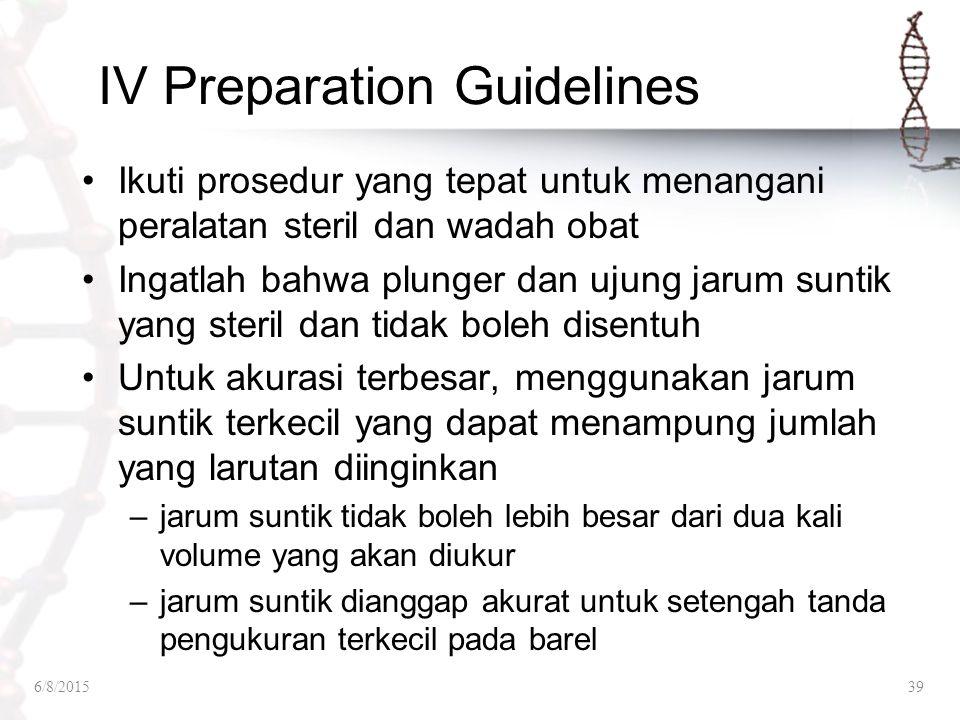 IV Preparation Guidelines Ikuti prosedur yang tepat untuk menangani peralatan steril dan wadah obat Ingatlah bahwa plunger dan ujung jarum suntik yang