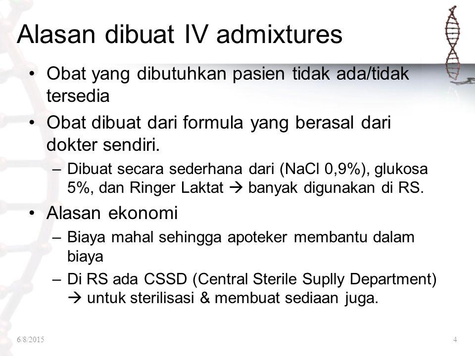 Alasan dibuat IV admixtures Obat yang dibutuhkan pasien tidak ada/tidak tersedia Obat dibuat dari formula yang berasal dari dokter sendiri. –Dibuat se