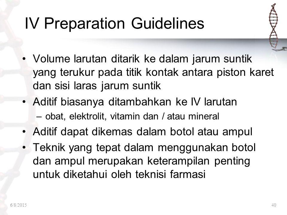 IV Preparation Guidelines Volume larutan ditarik ke dalam jarum suntik yang terukur pada titik kontak antara piston karet dan sisi laras jarum suntik