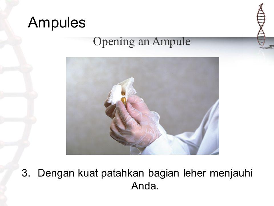 Ampules 3.Dengan kuat patahkan bagian leher menjauhi Anda. Opening an Ampule