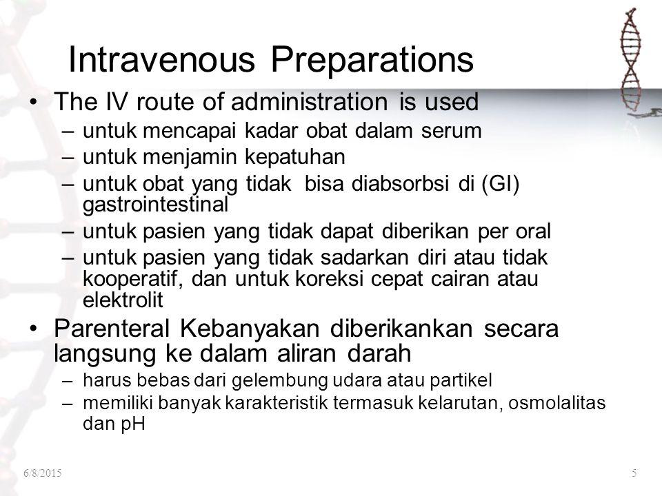 Intravenous Preparations The IV route of administration is used –untuk mencapai kadar obat dalam serum –untuk menjamin kepatuhan –untuk obat yang tida