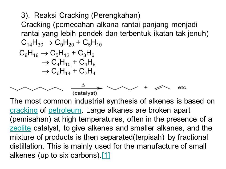 3). Reaksi Cracking (Perengkahan) Cracking (pemecahan alkana rantai panjang menjadi rantai yang lebih pendek dan terbentuk ikatan tak jenuh) C 14 H 30