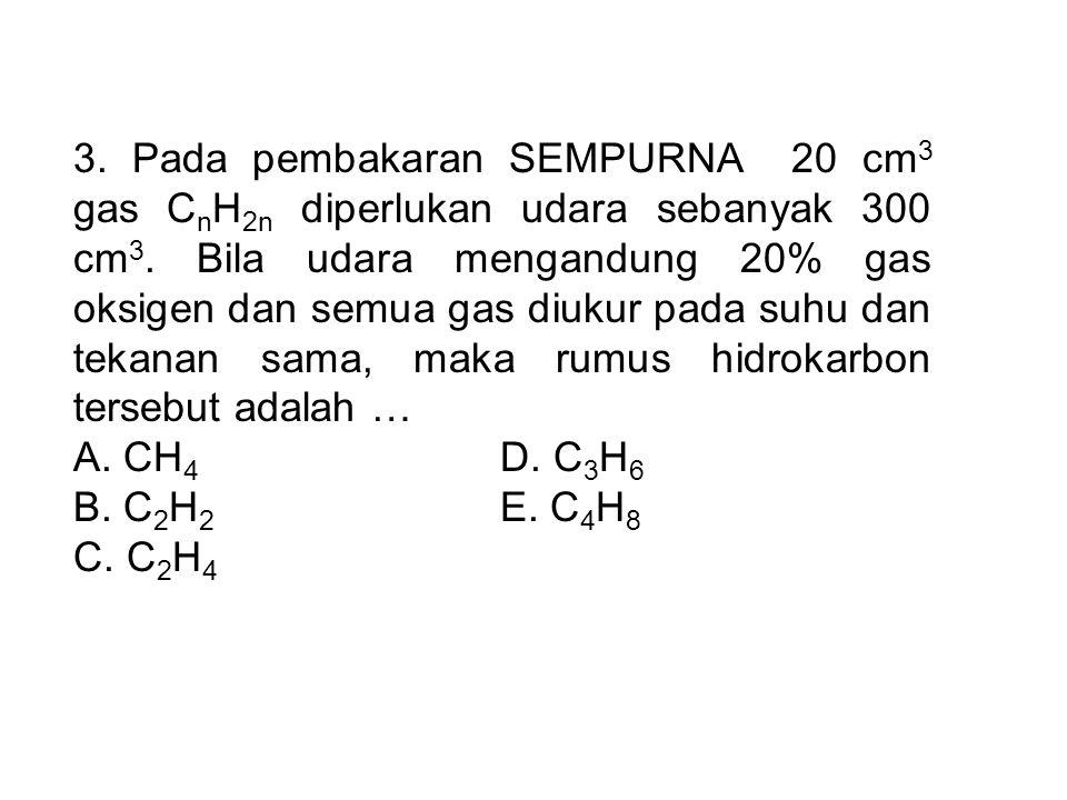 3. Pada pembakaran SEMPURNA 20 cm 3 gas C n H 2n diperlukan udara sebanyak 300 cm 3. Bila udara mengandung 20% gas oksigen dan semua gas diukur pada s