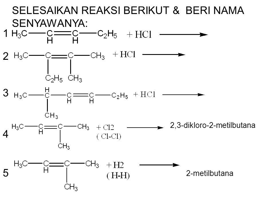 SELESAIKAN REAKSI BERIKUT & BERI NAMA SENYAWANYA: 2,3-dikloro-2-metilbutana 2-metilbutana 4 1 2 3 5