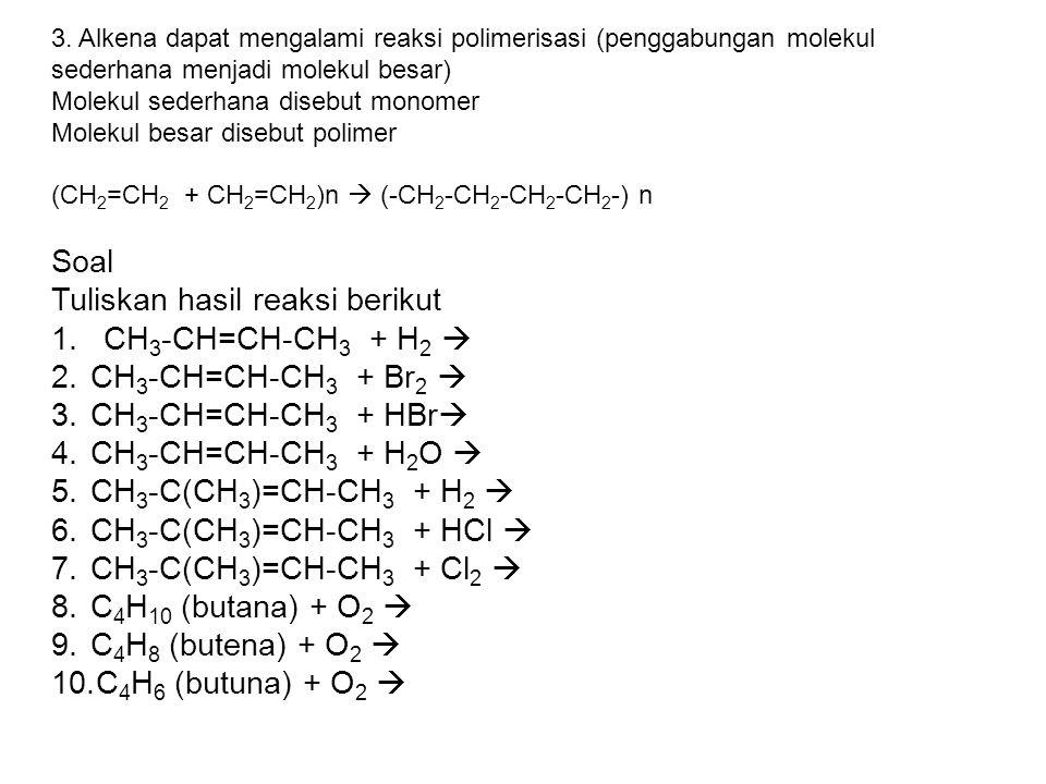 3. Alkena dapat mengalami reaksi polimerisasi (penggabungan molekul sederhana menjadi molekul besar) Molekul sederhana disebut monomer Molekul besar d