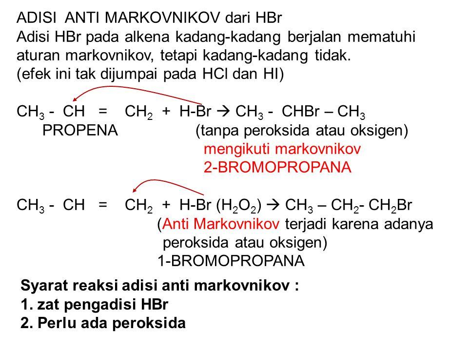 ADISI ANTI MARKOVNIKOV dari HBr Adisi HBr pada alkena kadang-kadang berjalan mematuhi aturan markovnikov, tetapi kadang-kadang tidak. (efek ini tak di