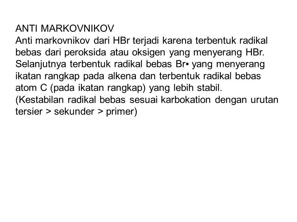 ANTI MARKOVNIKOV Anti markovnikov dari HBr terjadi karena terbentuk radikal bebas dari peroksida atau oksigen yang menyerang HBr. Selanjutnya terbentu