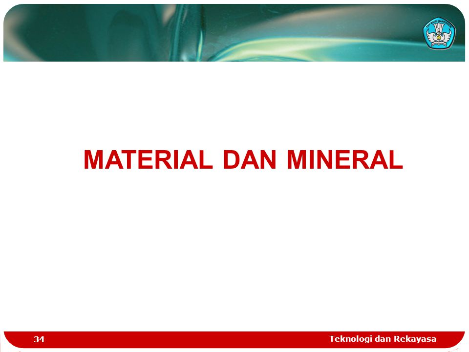 Teknologi dan Rekayasa 34 MATERIAL DAN MINERAL