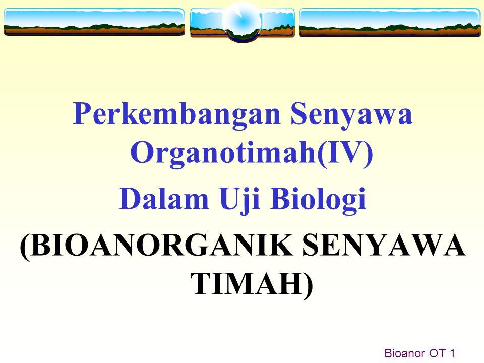 Bioanor OT 1b Senyawa Organotimah - Senyawa organotimah merupakan bagian dari senyawa organologam  senyawa-senyawa yang mengandung sedikitnya satu ikatan kovalen C-Sn.