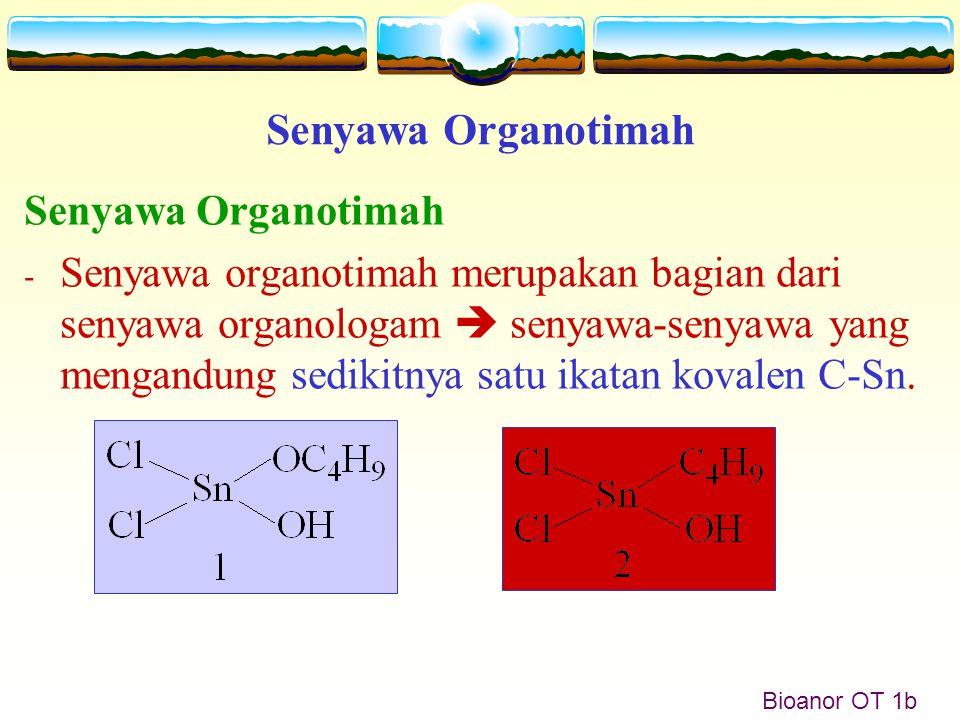 Bioanor OT 10 3 R 4 Sn + SnCl 4  4 R 3 SnCl R 4 Sn + SnCl 4  2 R 2 SnCl 2 R 4 Sn + 3 SnCl 4  4 RSnCl 3 Cara alternatif lain untuk sintesis trialkiltimah bromida atau trialkiltimah iodida adalah pemutusan ikatan Sn-C dari tetraalkiltimah dengan bromida atrau iodida.