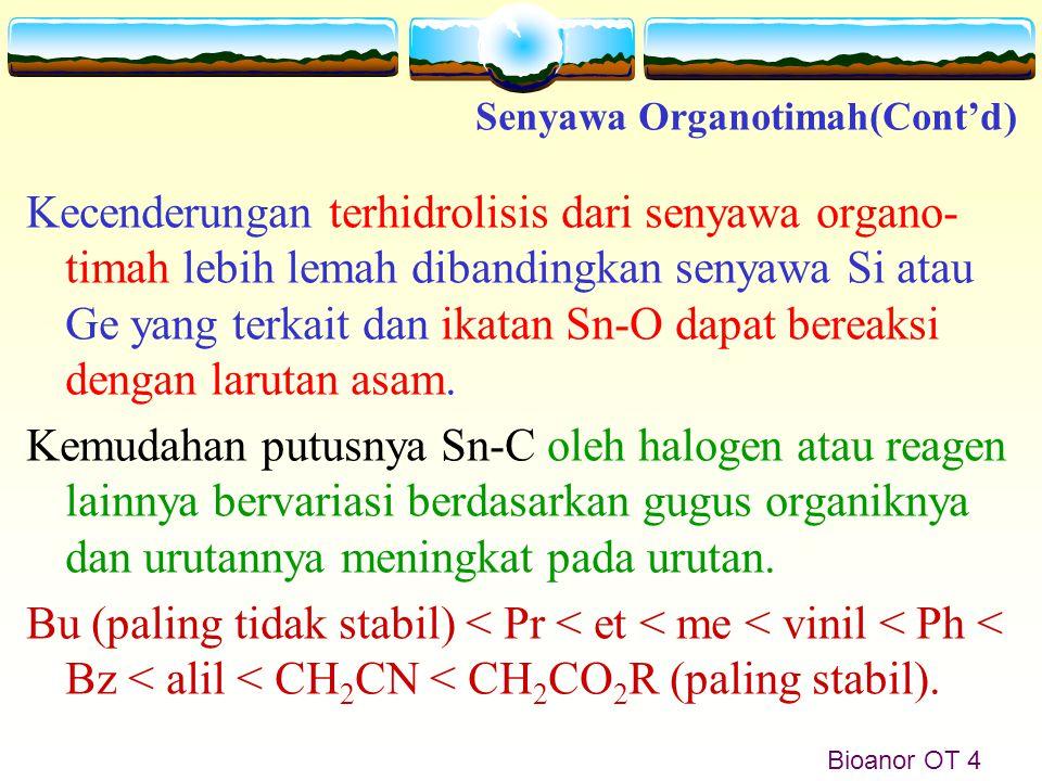 Bioanor OT 4 Kecenderungan terhidrolisis dari senyawa organo- timah lebih lemah dibandingkan senyawa Si atau Ge yang terkait dan ikatan Sn-O dapat ber