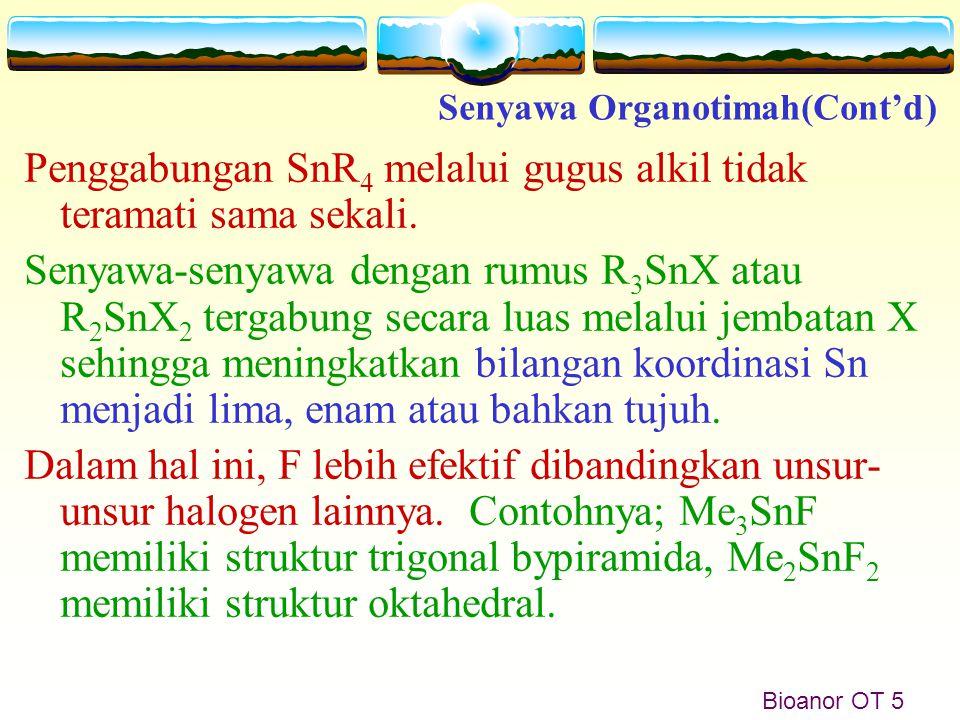 Bioanor OT 5 Penggabungan SnR 4 melalui gugus alkil tidak teramati sama sekali. Senyawa-senyawa dengan rumus R 3 SnX atau R 2 SnX 2 tergabung secara l