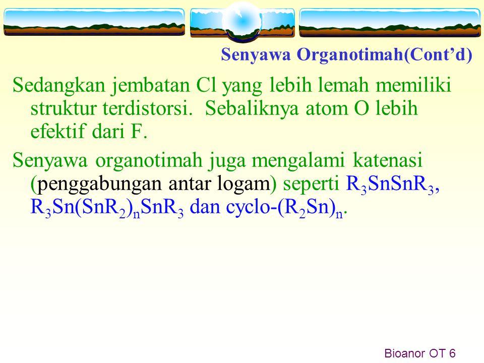 Bioanor OT 6 Sedangkan jembatan Cl yang lebih lemah memiliki struktur terdistorsi. Sebaliknya atom O lebih efektif dari F. Senyawa organotimah juga me
