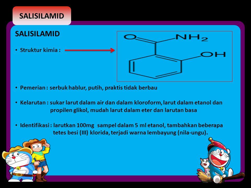 SALISILAMID Struktur kimia : Pemerian : serbuk hablur, putih, praktis tidak berbau Kelarutan : sukar larut dalam air dan dalam kloroform, larut dalam