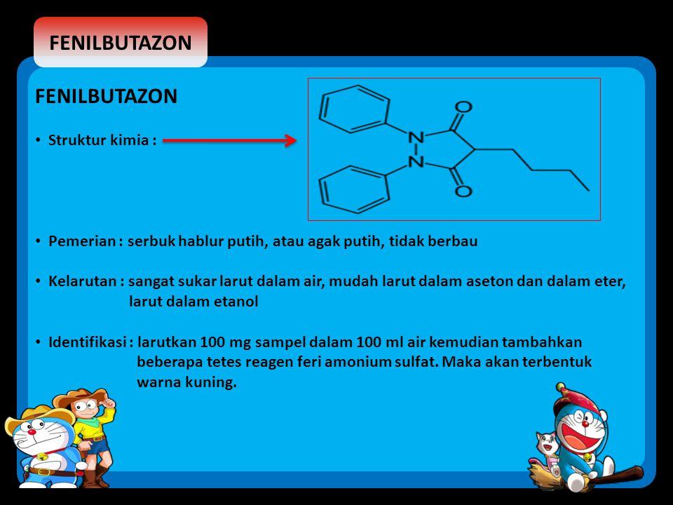 FENILBUTAZON Struktur kimia : Pemerian : serbuk hablur putih, atau agak putih, tidak berbau Kelarutan : sangat sukar larut dalam air, mudah larut dala