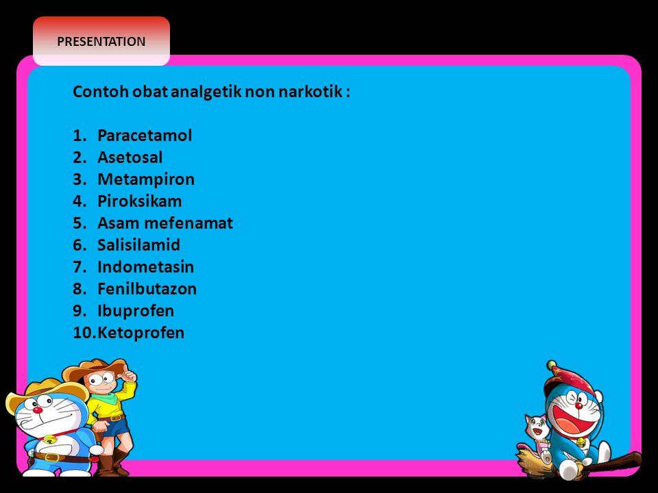 PRESENTATION Contoh obat analgetik non narkotik : 1.Paracetamol 2.Asetosal 3.Metampiron 4.Piroksikam 5.Asam mefenamat 6.Salisilamid 7.Indometasin 8.Fe