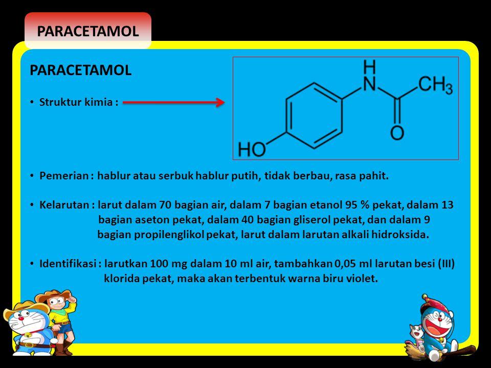 PARACETAMOL Struktur kimia : Pemerian : hablur atau serbuk hablur putih, tidak berbau, rasa pahit. Kelarutan : larut dalam 70 bagian air, dalam 7 bagi