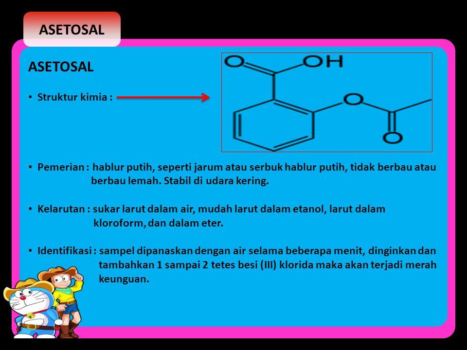 ASETOSAL Struktur kimia : Pemerian : hablur putih, seperti jarum atau serbuk hablur putih, tidak berbau atau berbau lemah. Stabil di udara kering. Kel