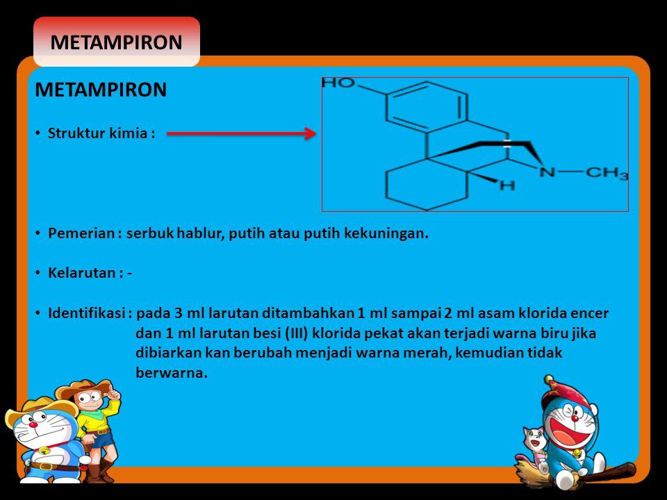 METAMPIRON Struktur kimia : Pemerian : serbuk hablur, putih atau putih kekuningan. Kelarutan : - Identifikasi : pada 3 ml larutan ditambahkan 1 ml sam