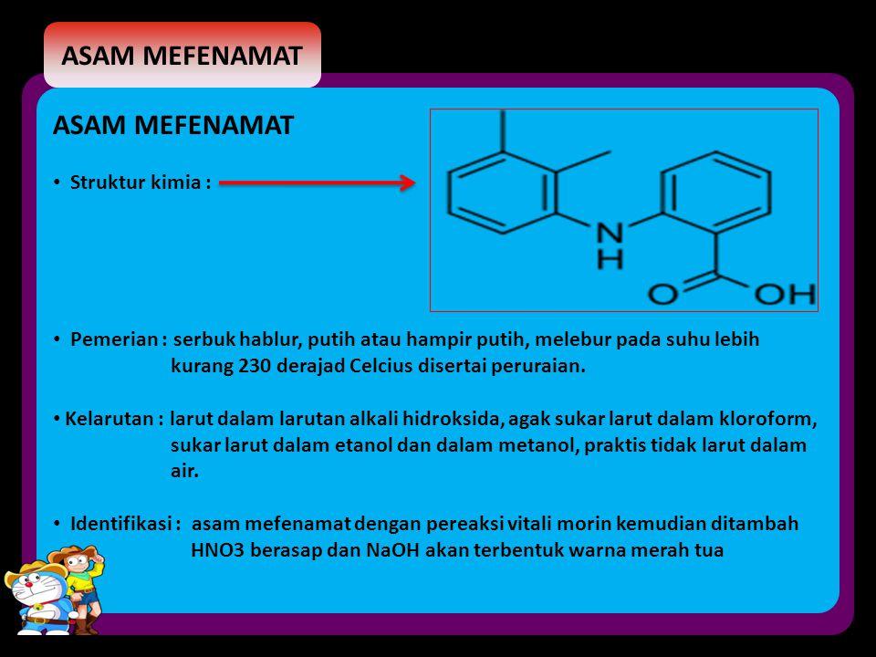 ASAM MEFENAMAT Struktur kimia : Pemerian : serbuk hablur, putih atau hampir putih, melebur pada suhu lebih kurang 230 derajad Celcius disertai perurai
