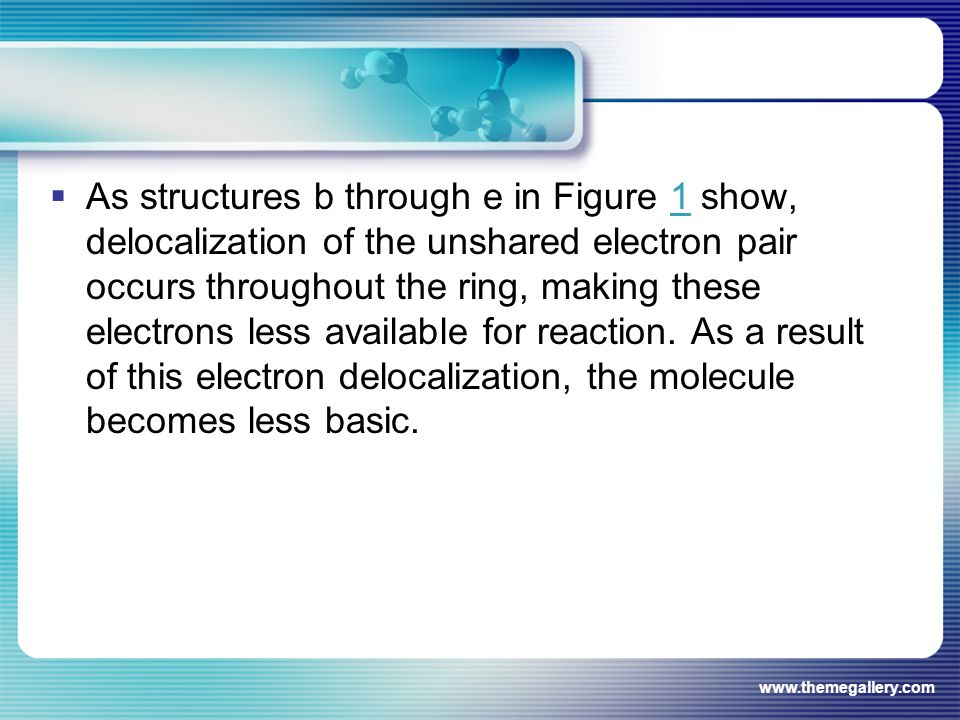  As structures b through e in Figure 1 show, delocalization of the unshared electron pair occurs throughout the ring, making these electrons less ava