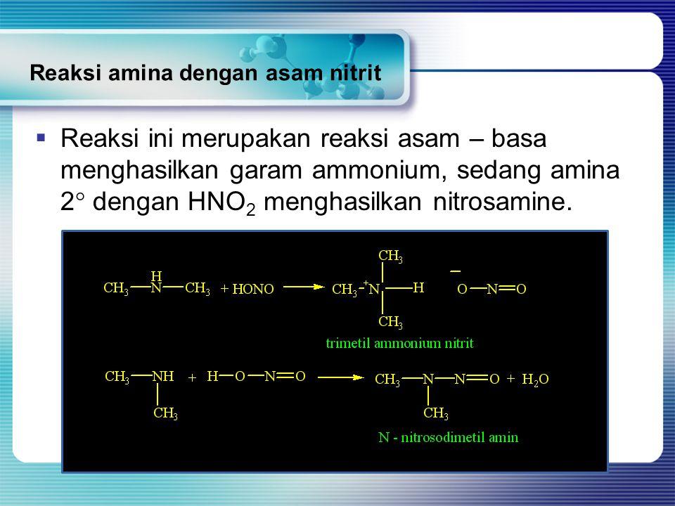 Reaksi amina dengan asam nitrit  Reaksi ini merupakan reaksi asam – basa menghasilkan garam ammonium, sedang amina 2  dengan HNO 2 menghasilkan nitr