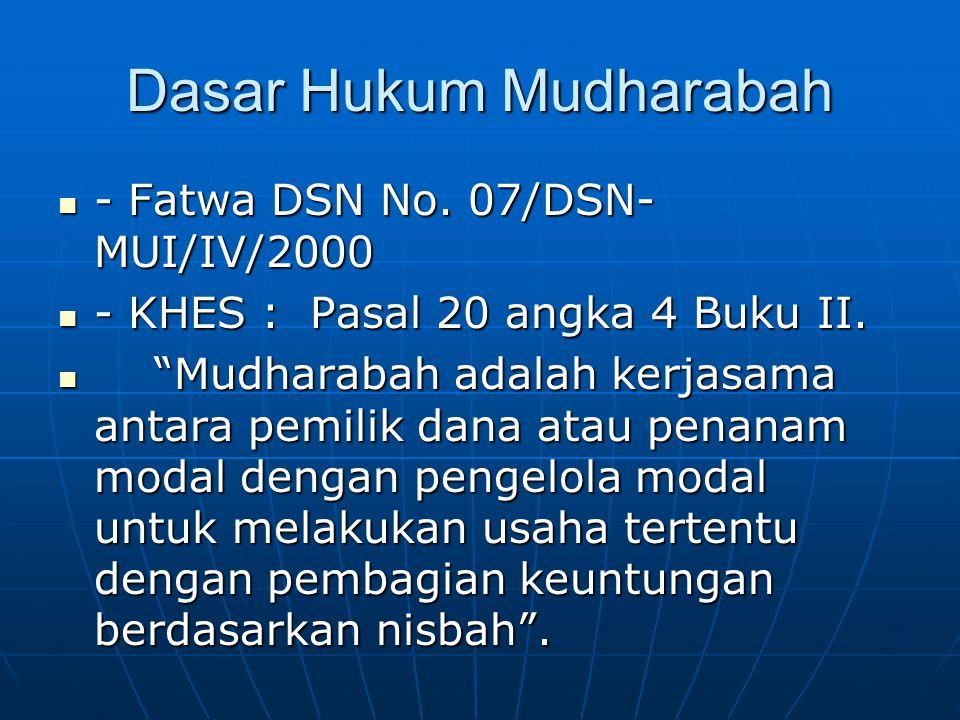 Dasar Hukum Mudharabah - Fatwa DSN No. 07/DSN- MUI/IV/2000 - Fatwa DSN No. 07/DSN- MUI/IV/2000 - KHES : Pasal 20 angka 4 Buku II. - KHES : Pasal 20 an
