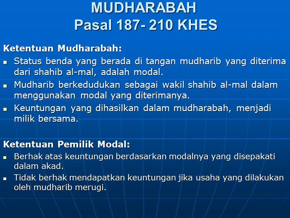 MUDHARABAH Pasal 187- 210 KHES Ketentuan Mudharabah: Status benda yang berada di tangan mudharib yang diterima dari shahib al-mal, adalah modal. Statu