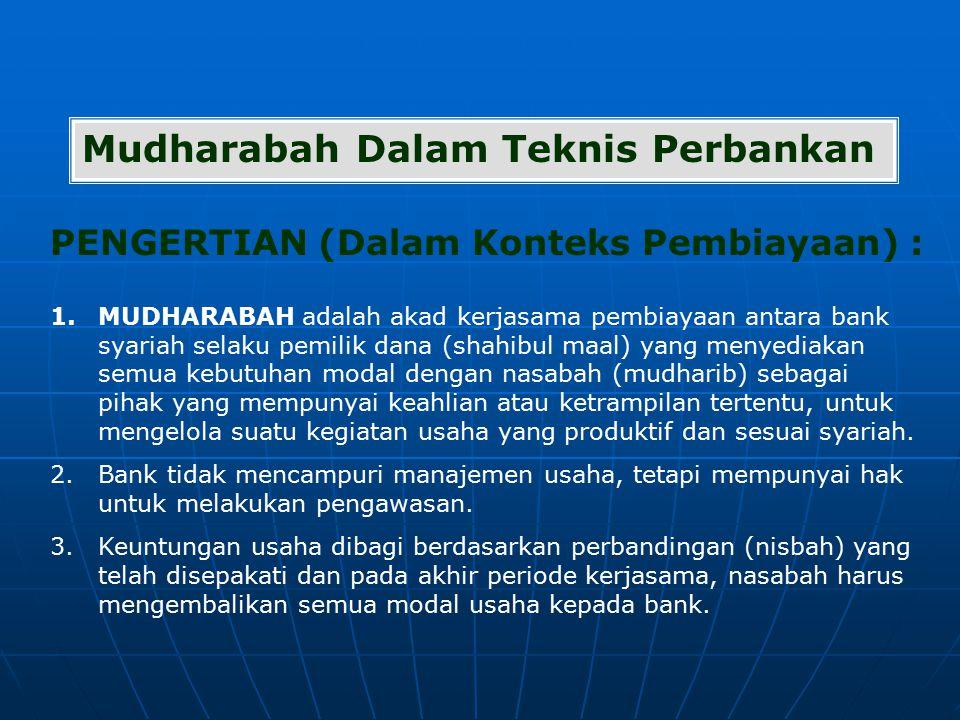 PENGERTIAN (Dalam Konteks Pembiayaan) : Mudharabah Dalam Teknis Perbankan 1.MUDHARABAH adalah akad kerjasama pembiayaan antara bank syariah selaku pem