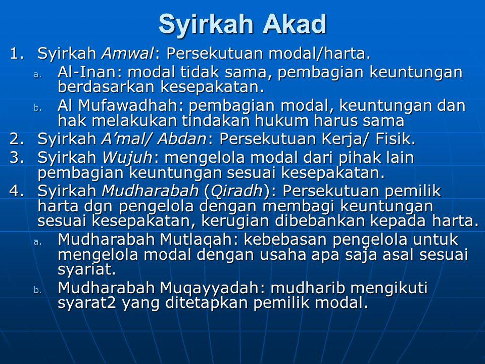 Syirkah Akad 1.Syirkah Amwal: Persekutuan modal/harta. a. Al-Inan: modal tidak sama, pembagian keuntungan berdasarkan kesepakatan. b. Al Mufawadhah: p