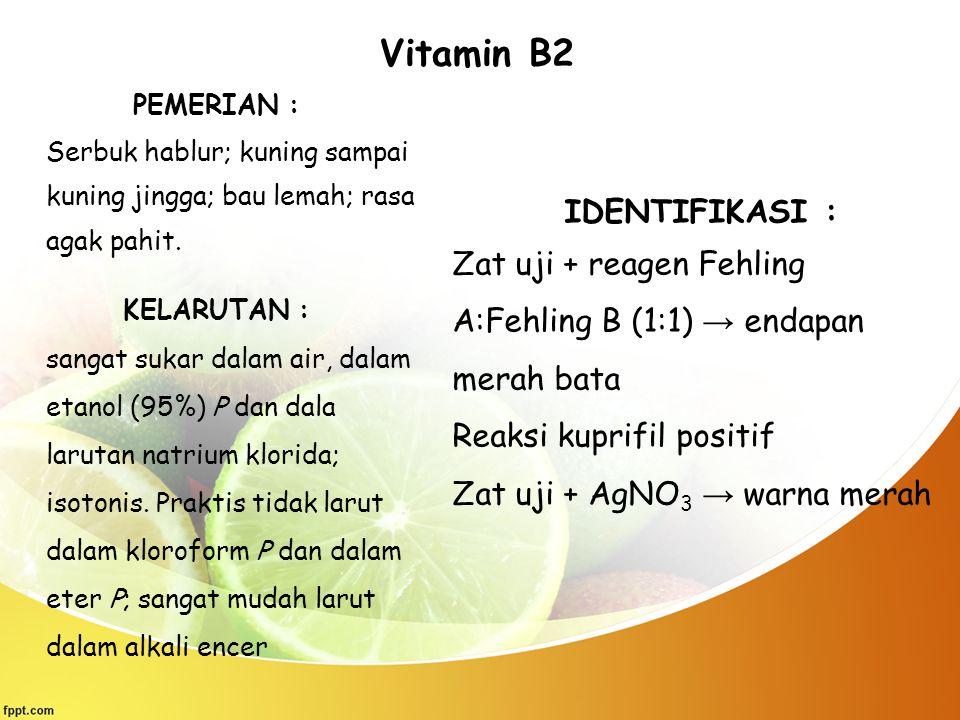 Vitamin B2 PEMERIAN : Serbuk hablur; kuning sampai kuning jingga; bau lemah; rasa agak pahit. KELARUTAN : sangat sukar dalam air, dalam etanol (95%) P