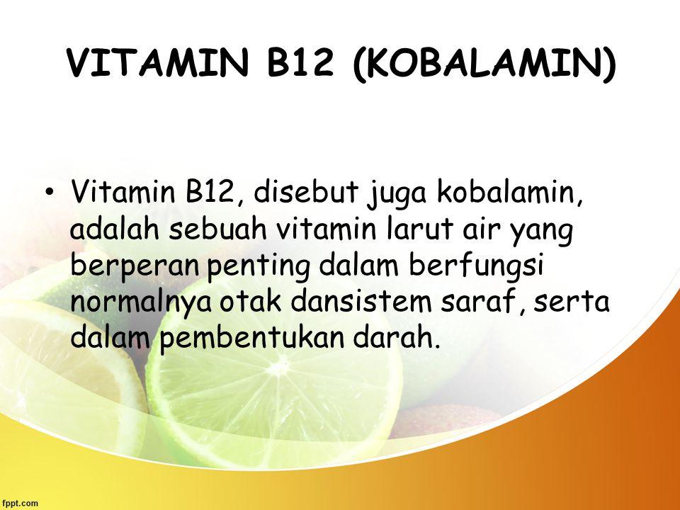 VITAMIN B12 (KOBALAMIN) Vitamin B12, disebut juga kobalamin, adalah sebuah vitamin larut air yang berperan penting dalam berfungsi normalnya otak dans