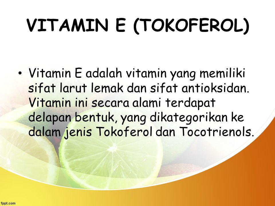 VITAMIN E (TOKOFEROL) Vitamin E adalah vitamin yang memiliki sifat larut lemak dan sifat antioksidan. Vitamin ini secara alami terdapat delapan bentuk