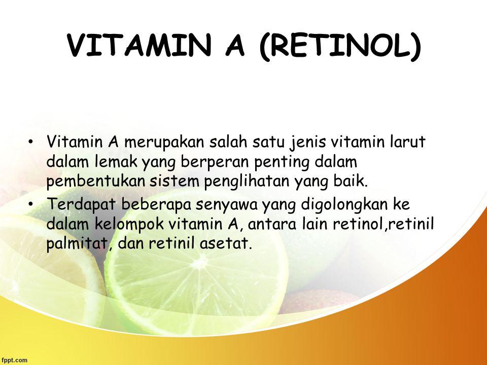 VITAMIN A (RETINOL) Vitamin A merupakan salah satu jenis vitamin larut dalam lemak yang berperan penting dalam pembentukan sistem penglihatan yang bai