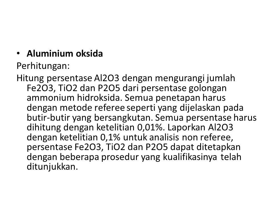 Aluminium oksida Perhitungan: Hitung persentase Al2O3 dengan mengurangi jumlah Fe2O3, TiO2 dan P2O5 dari persentase golongan ammonium hidroksida. Semu