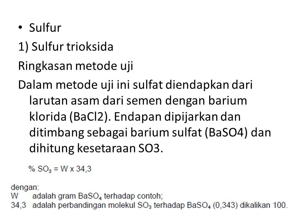 Sulfur 1) Sulfur trioksida Ringkasan metode uji Dalam metode uji ini sulfat diendapkan dari larutan asam dari semen dengan barium klorida (BaCl2). End