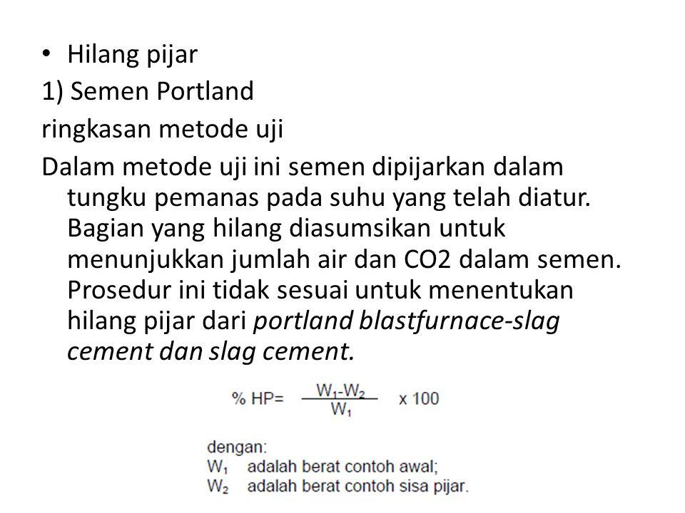 Hilang pijar 1) Semen Portland ringkasan metode uji Dalam metode uji ini semen dipijarkan dalam tungku pemanas pada suhu yang telah diatur. Bagian yan